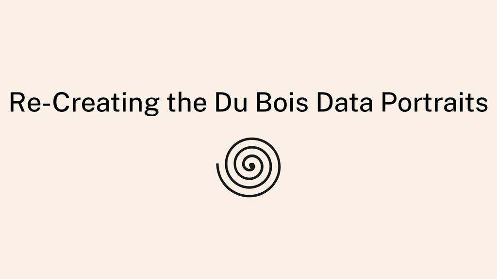 Re-Creating the Du Bois Data Portraits