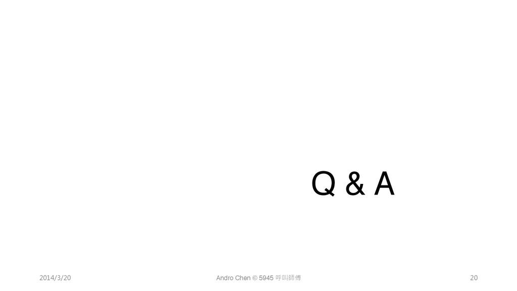 """ "" "" "" "" "" ""Q & A 2014/3/20 Andro Chen © 5..."
