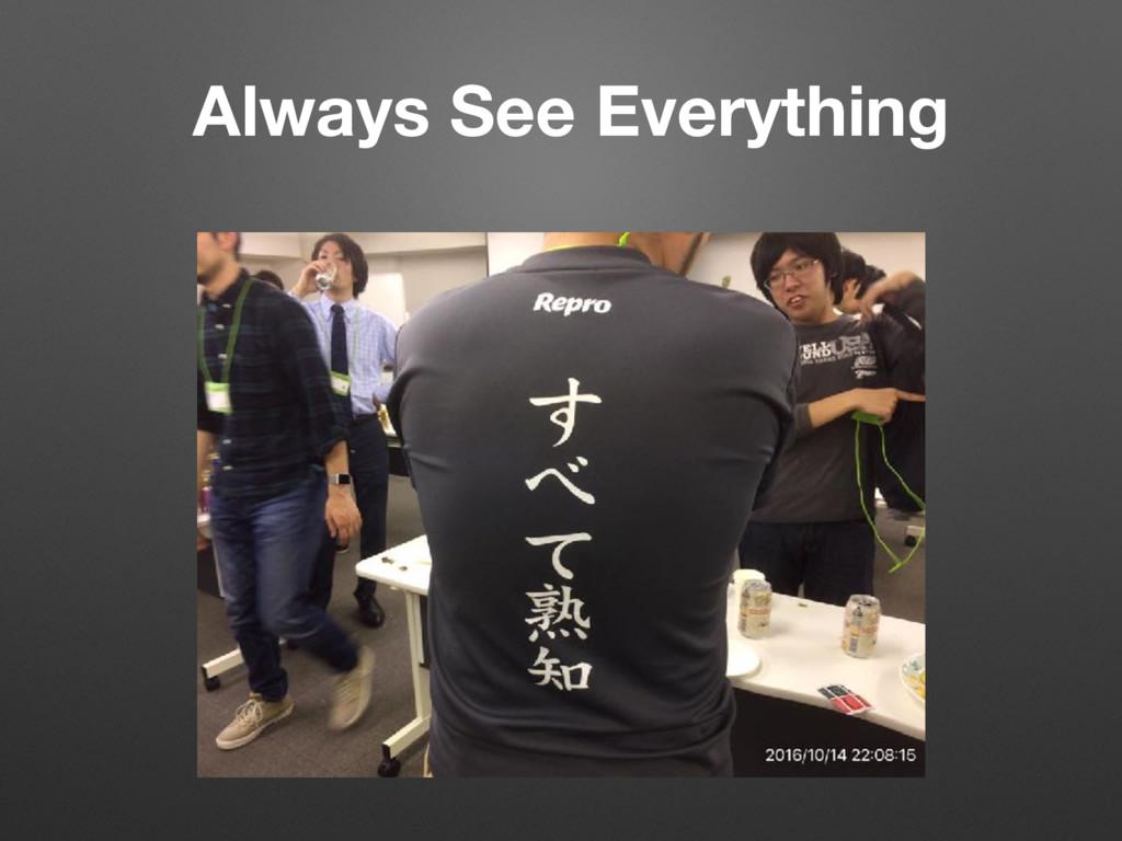 Always See Everything