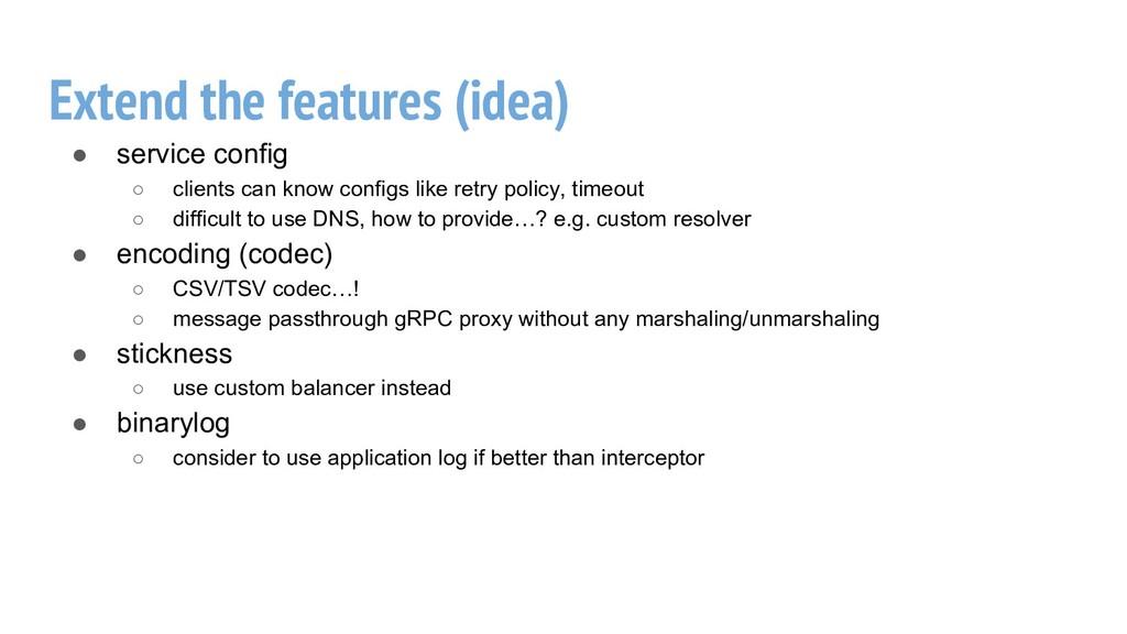 Extend the features (idea) ● service config ○ c...