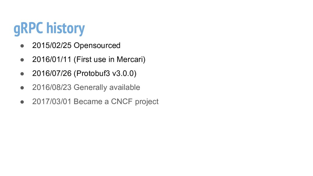gRPC history ● 2015/02/25 Opensourced ● 2016/01...