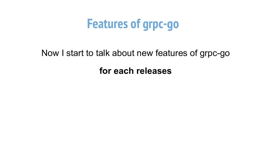 Features of grpc-go Now I start to talk about n...
