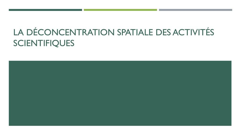 LA DÉCONCENTRATION SPATIALE DES ACTIVITÉS SCIEN...