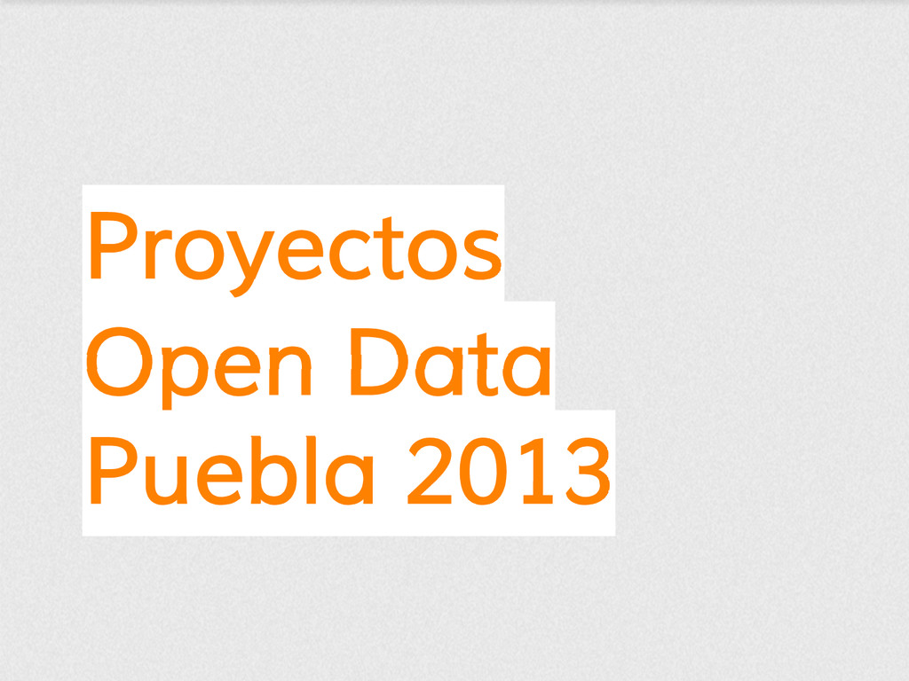 Proyectos Open Data Puebla 2013