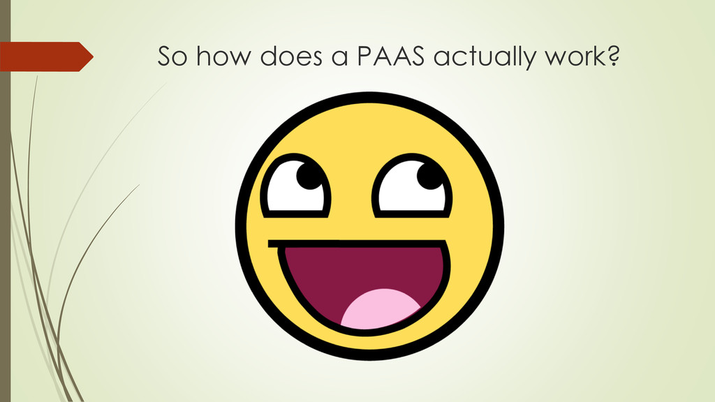 So how does a PAAS actually work?