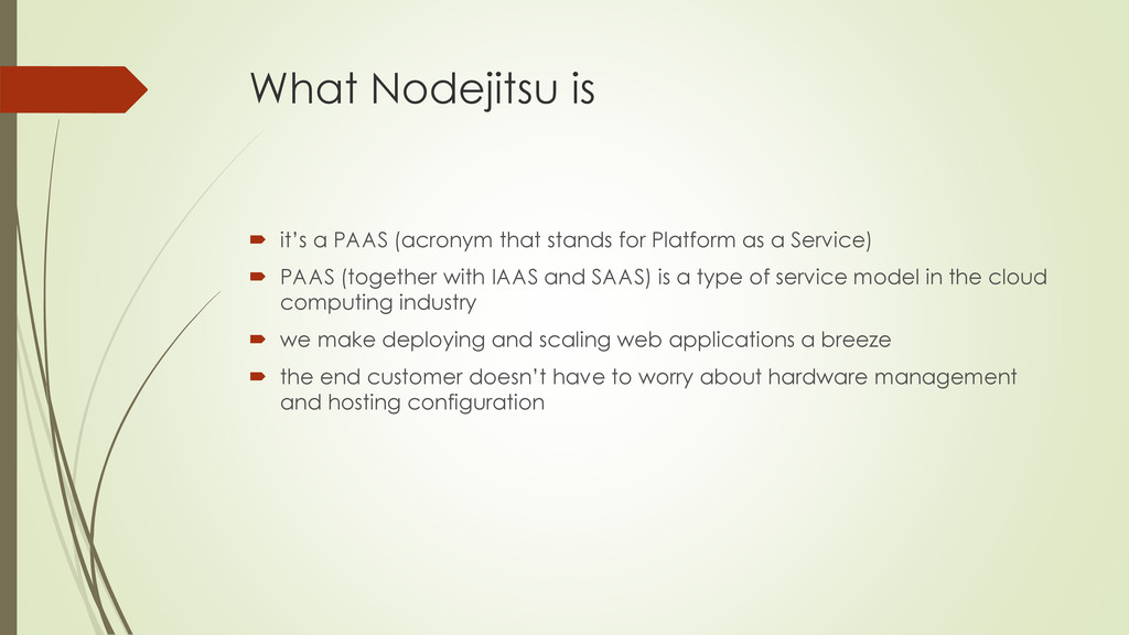 What Nodejitsu is  it's a PAAS (acronym that s...