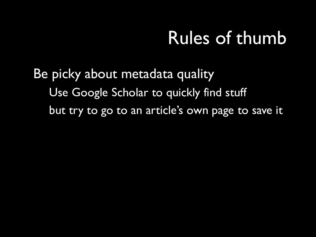 Be picky about metadata quality Use Google Scho...