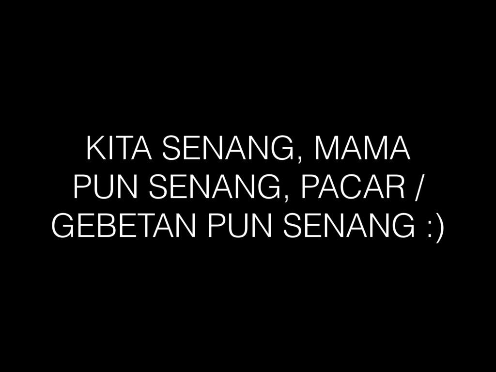 KITA SENANG, MAMA PUN SENANG, PACAR / GEBETAN P...