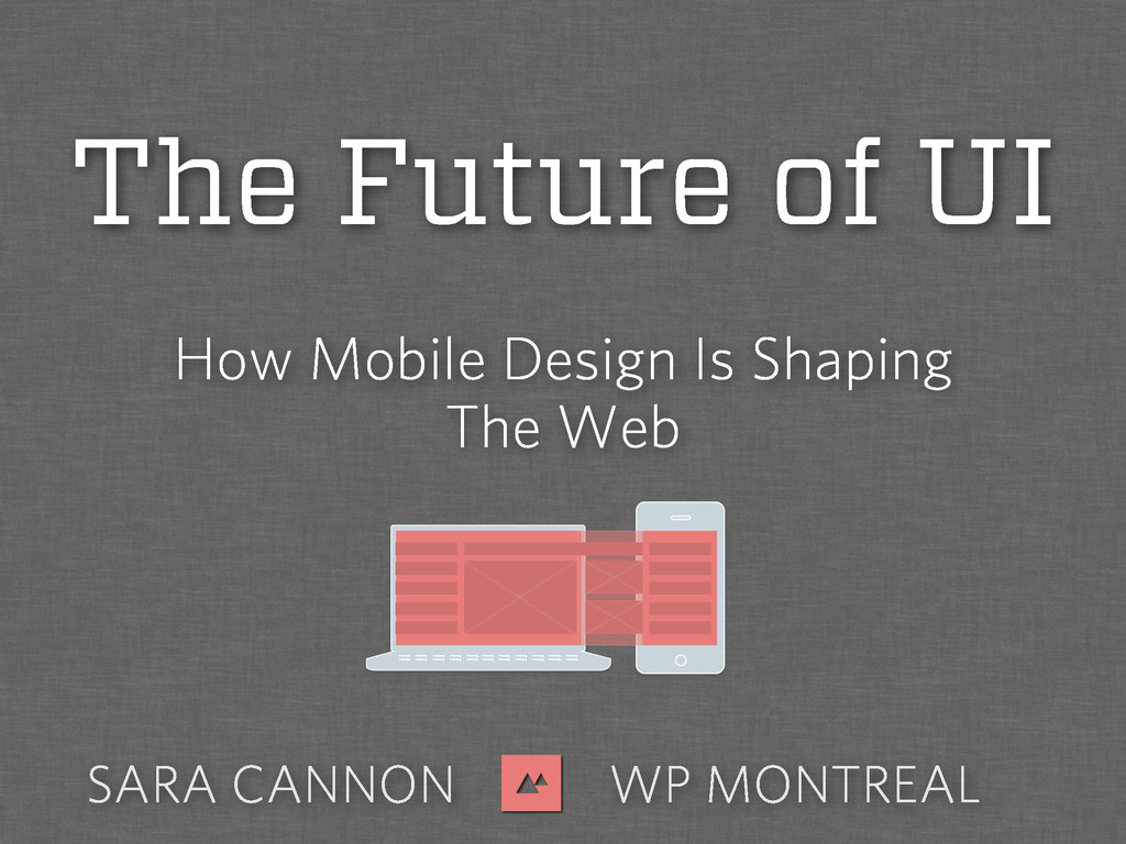 How Mobile Design Is Shaping The Web SARA CANNO...