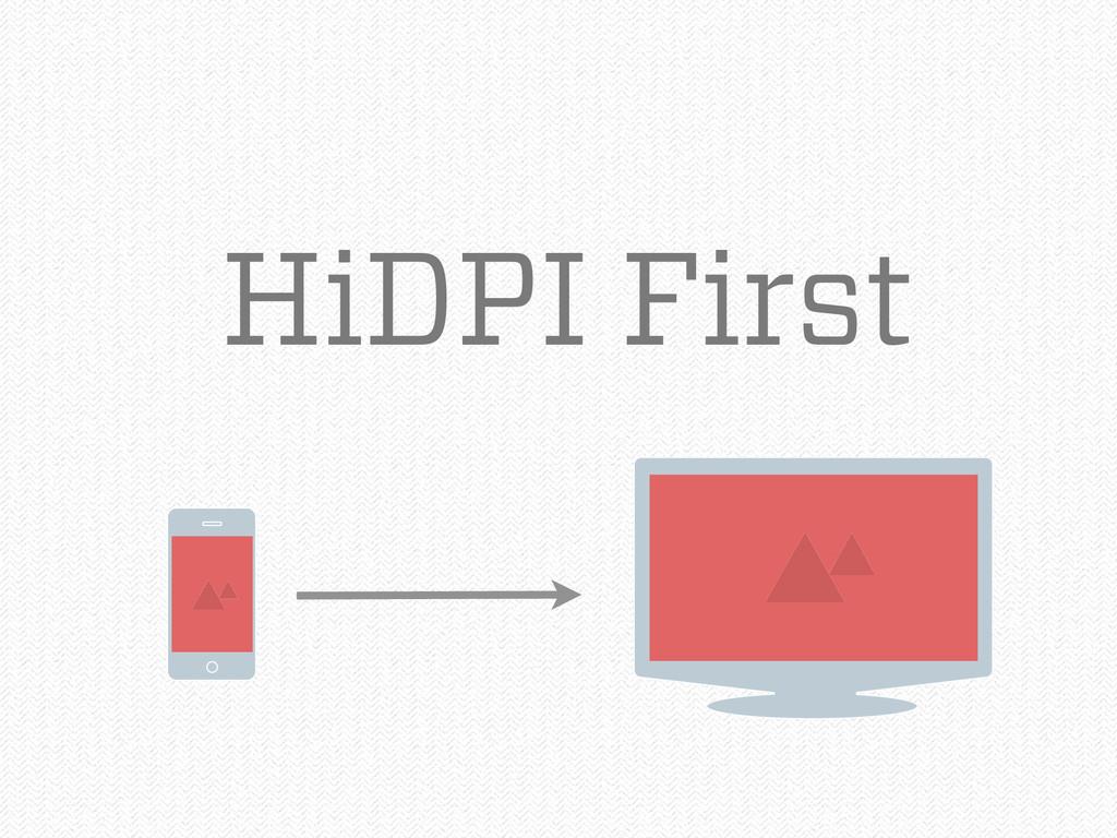 HiDPI First