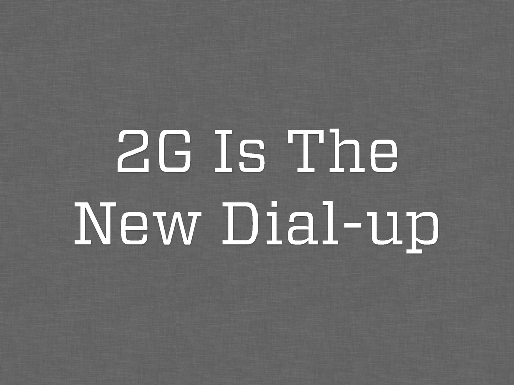 2G Is The New Dial-up