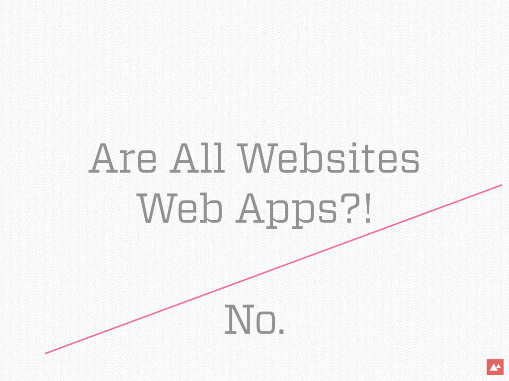 Are All Websites Web Apps?! No.