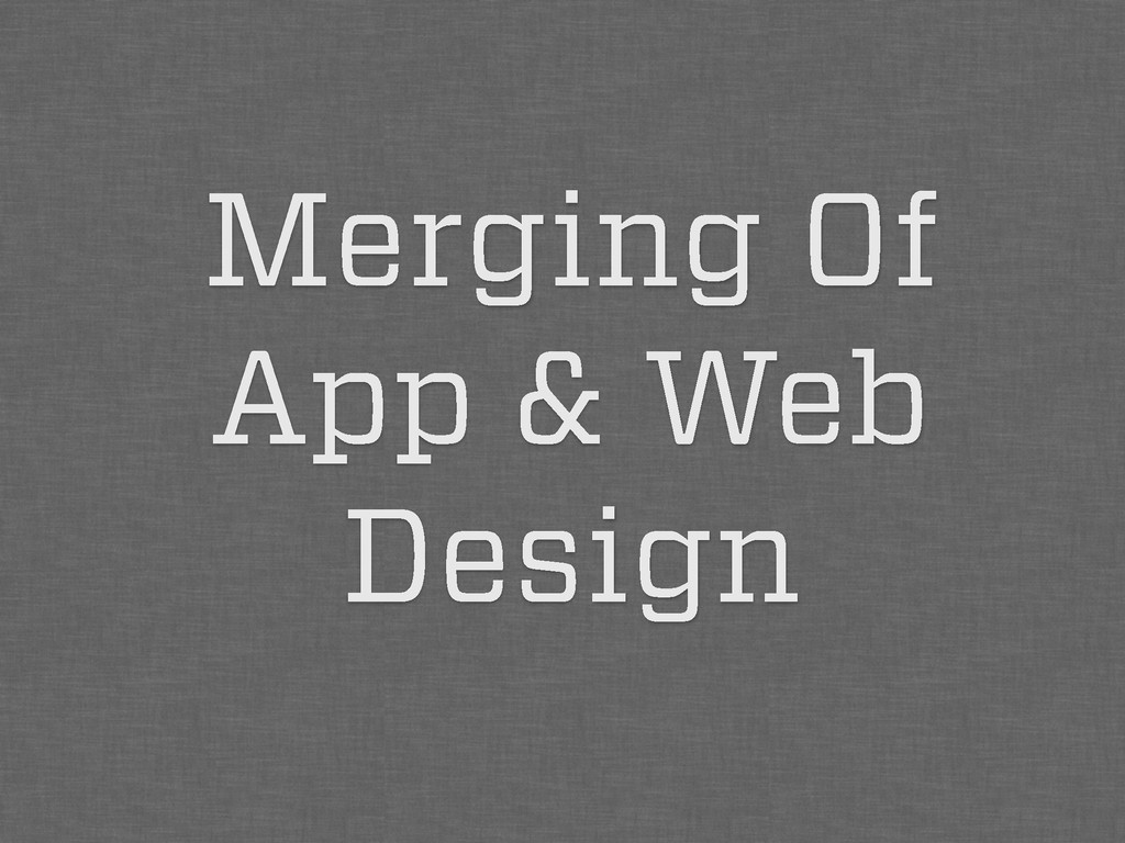 Merging Of App & Web Design