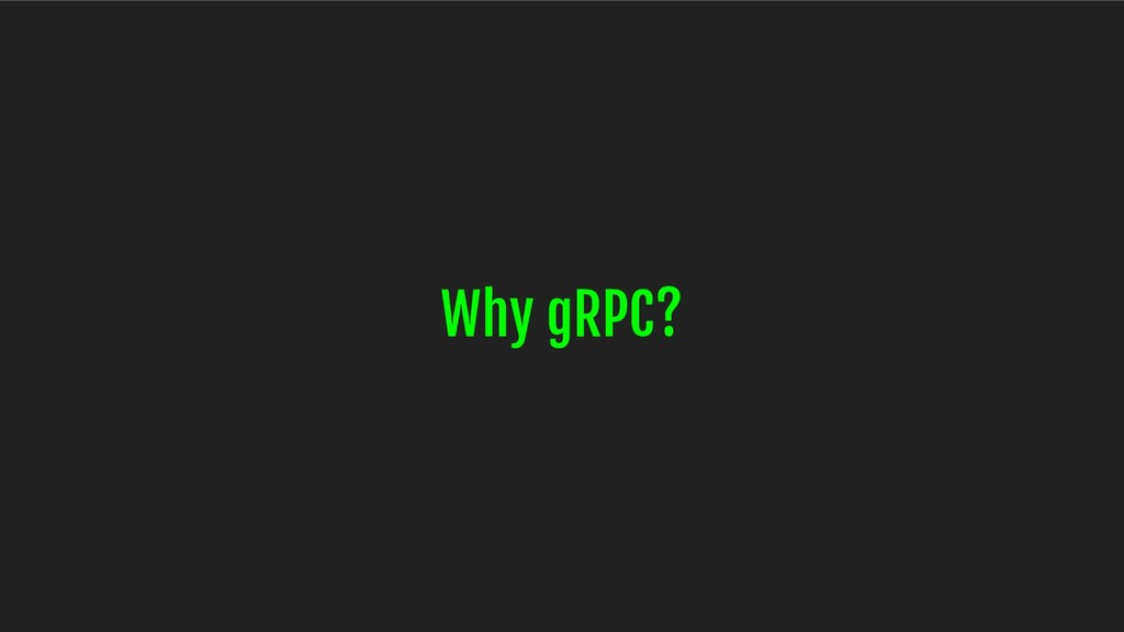 Why gRPC?