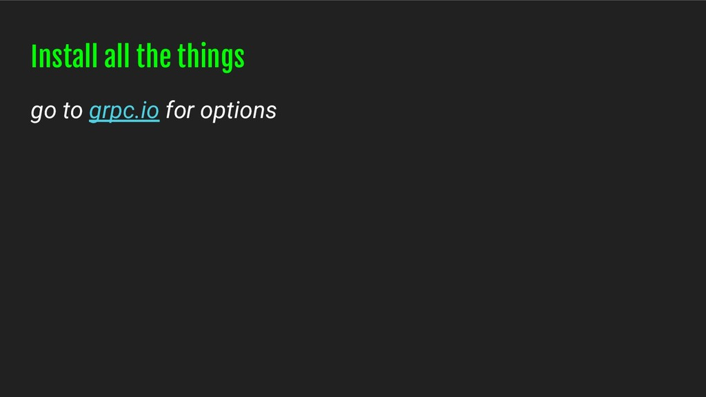Install all the things go to grpc.io for options