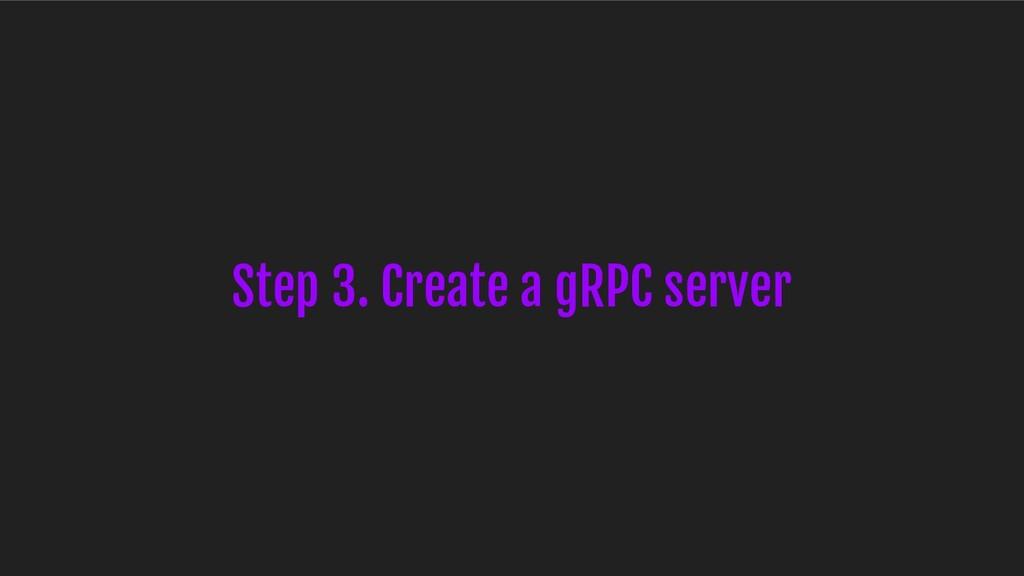 Step 3. Create a gRPC server