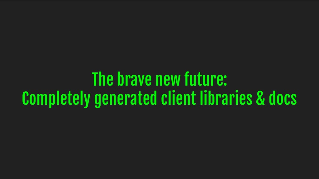 The brave new future: Completely generated clie...