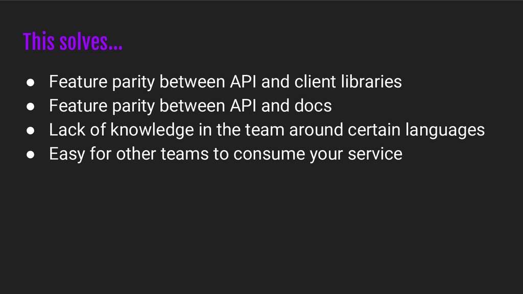 This solves... ● Feature parity between API and...