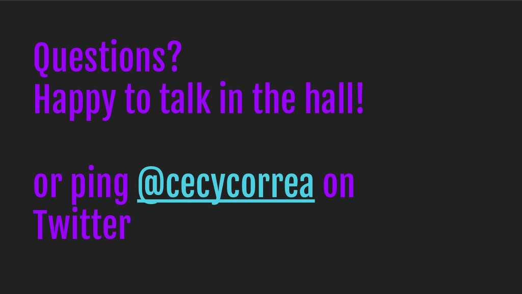 Questions? Happy to talk in the hall! or ping @...