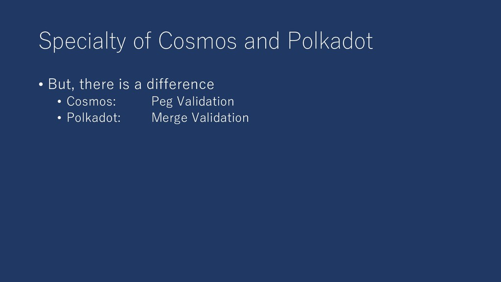 Specialty of Cosmos and Polkadot • But, there i...