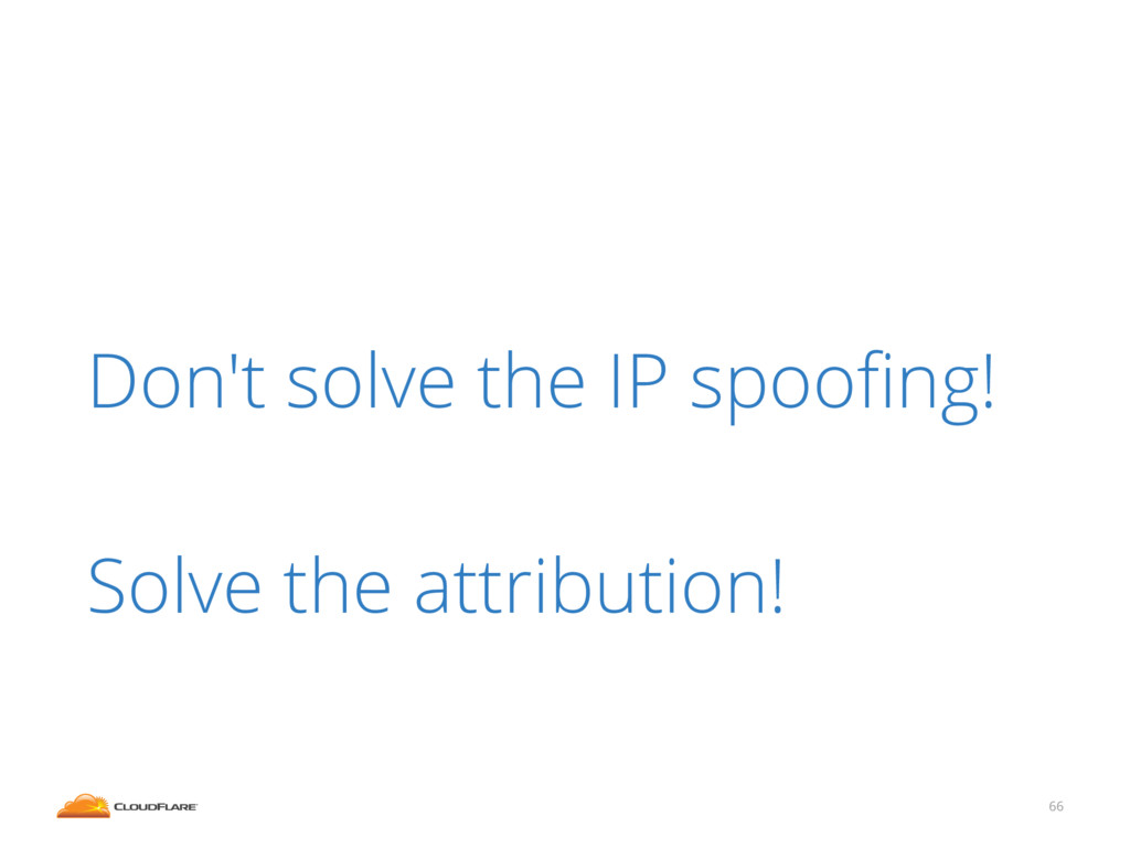 66 Don't solve the IP spoofing! ! Solve the attr...
