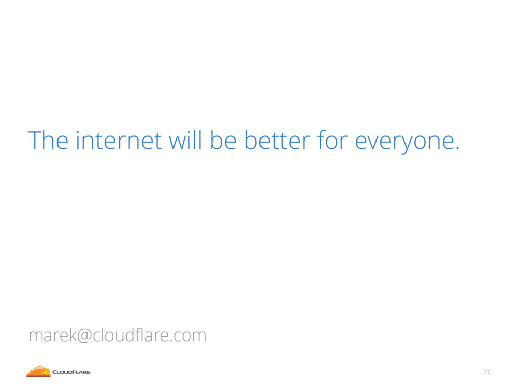 77 The internet will be better for everyone. ma...