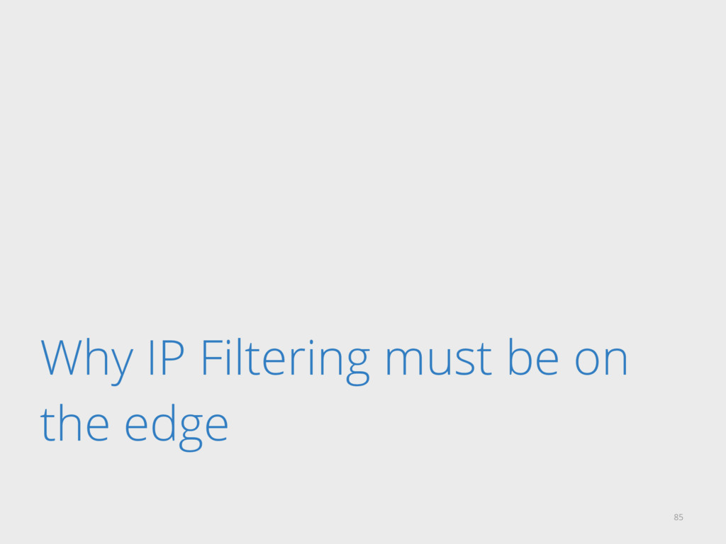 Why IP Filtering must be on the edge 85
