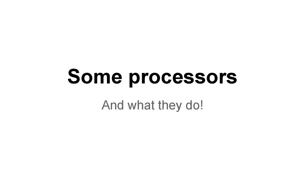 Some processors And what they do!