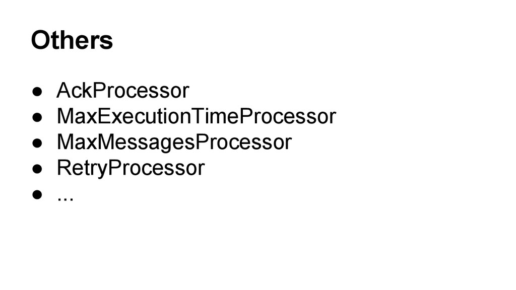 Others ● AckProcessor ● MaxExecutionTimeProcess...