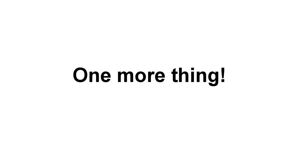 One more thing!
