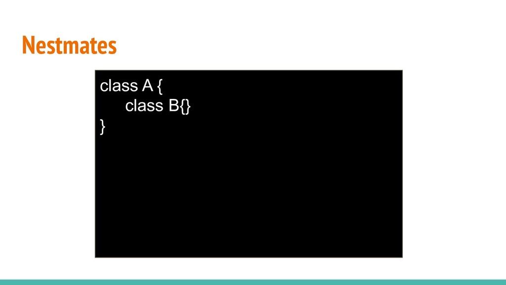 Nestmates class A { class B{} }
