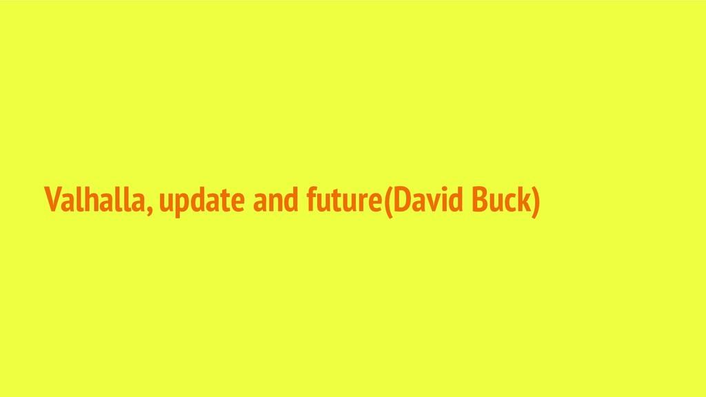 Valhalla, update and future(David Buck)