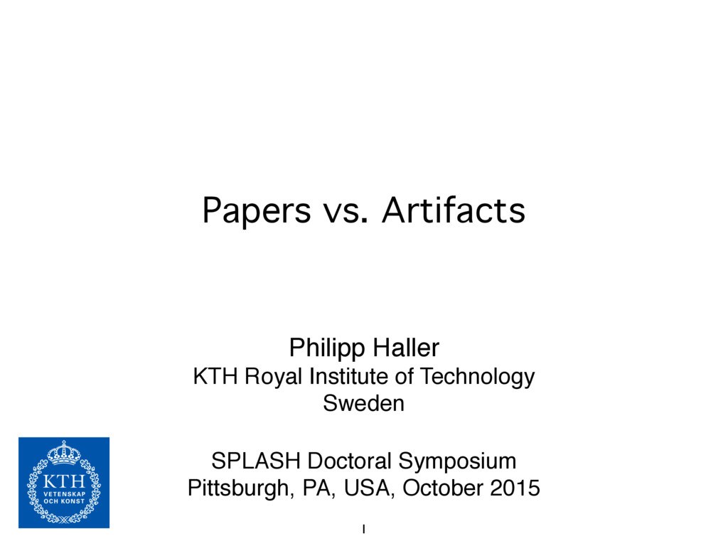 Papers vs. Artifacts Philipp Haller KTH Royal I...