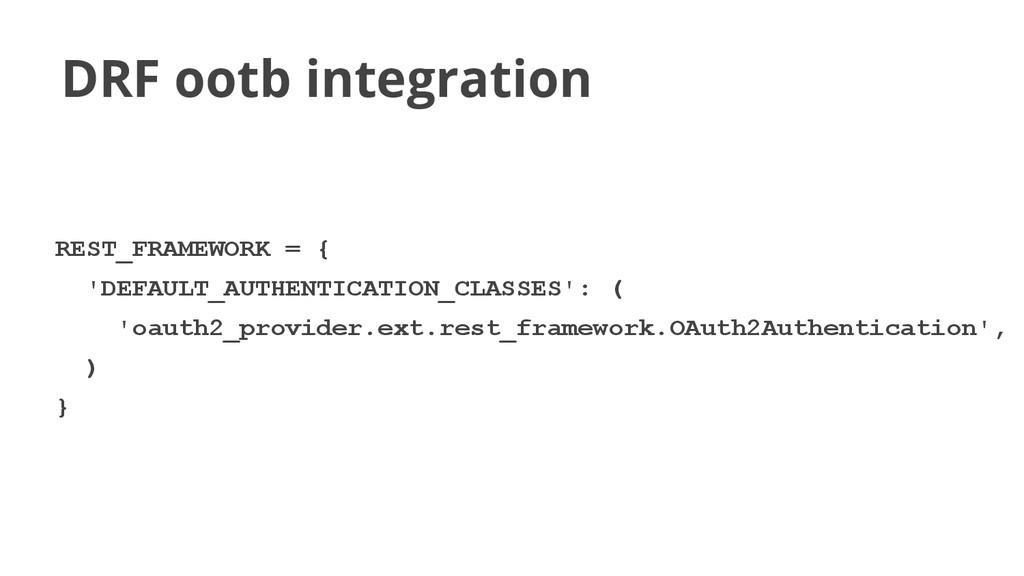 DRF ootb integration REST_FRAMEWORK = { 'DEFAUL...