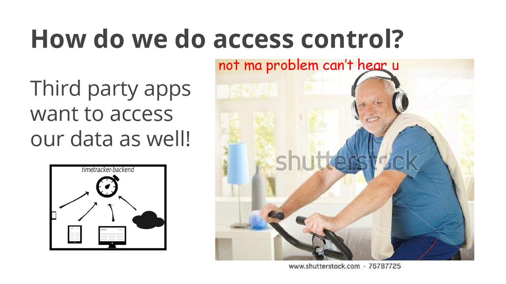 How do we do access control? Third party apps w...