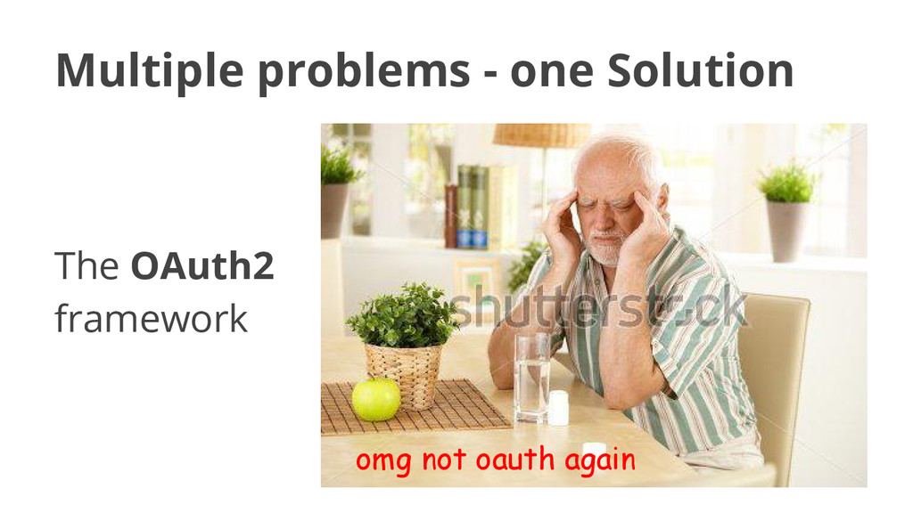 Multiple problems - one Solution The OAuth2 fra...