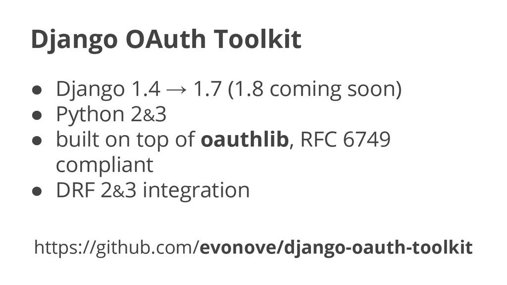 Django OAuth Toolkit ● Django 1.4 → 1.7 (1.8 co...