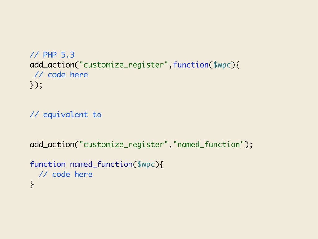 "// PHP 5.3 add_action(""customize_register"",func..."