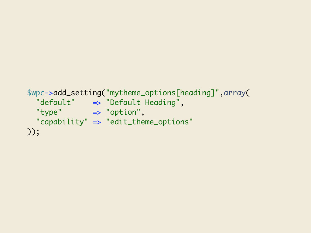 "$wpc->add_setting(""mytheme_options[heading]"",ar..."