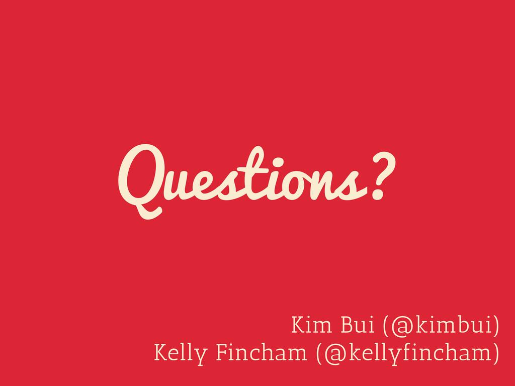 Kim Bui (@kimbui) Kelly Fincham (@kellyfincham)...