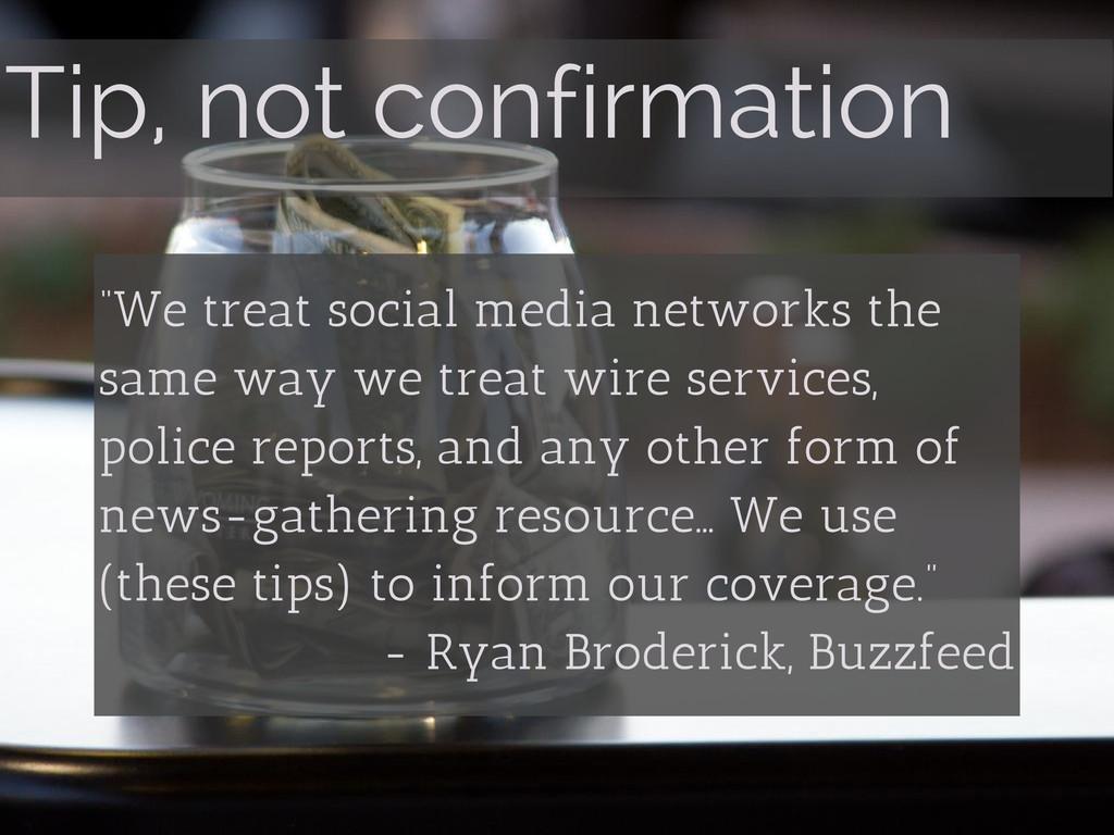 """Tip, not confirmation """"We treat social media ne..."""