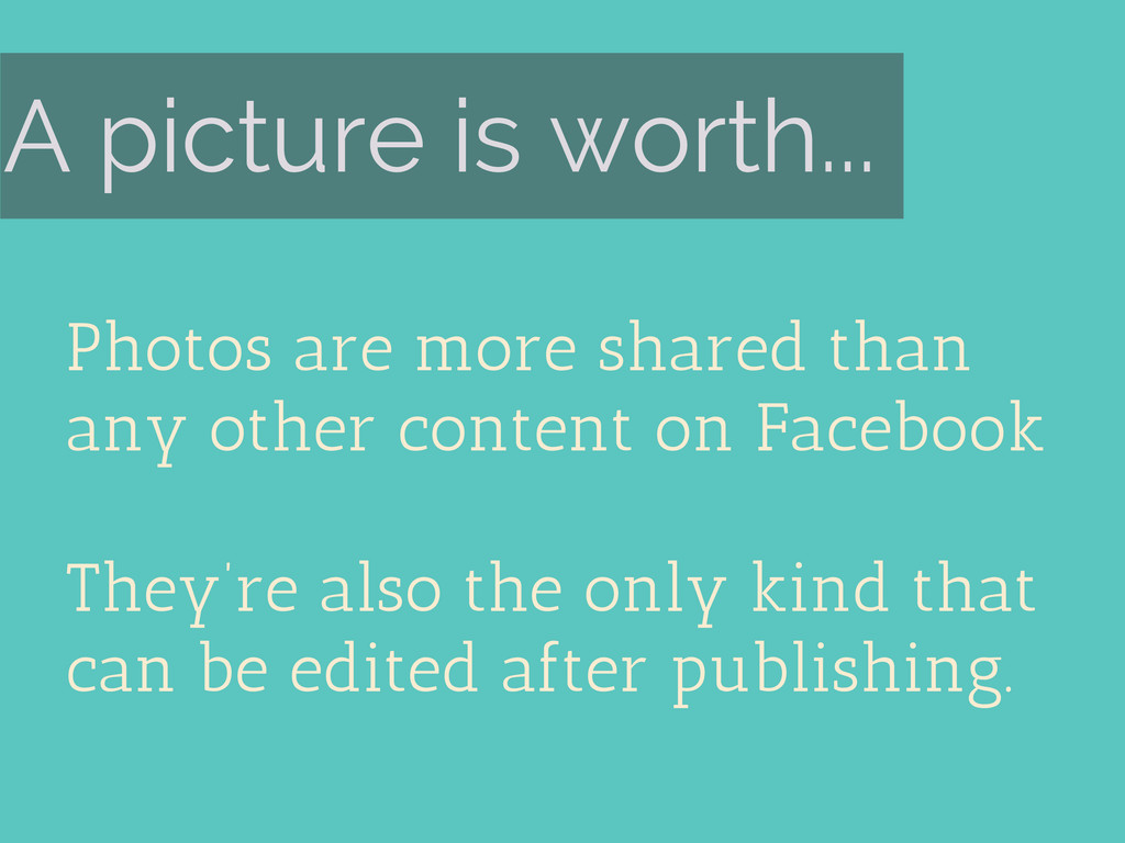 A picture is worth... Photos are more shared th...