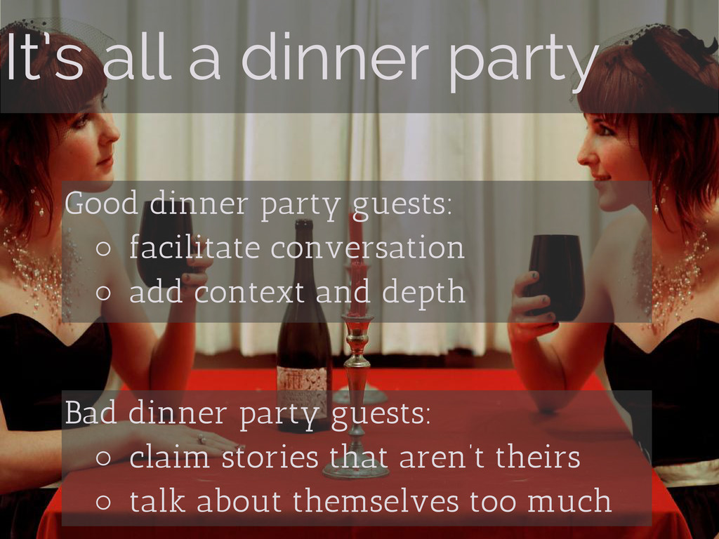 It's all a dinner party Bad dinner party guests...