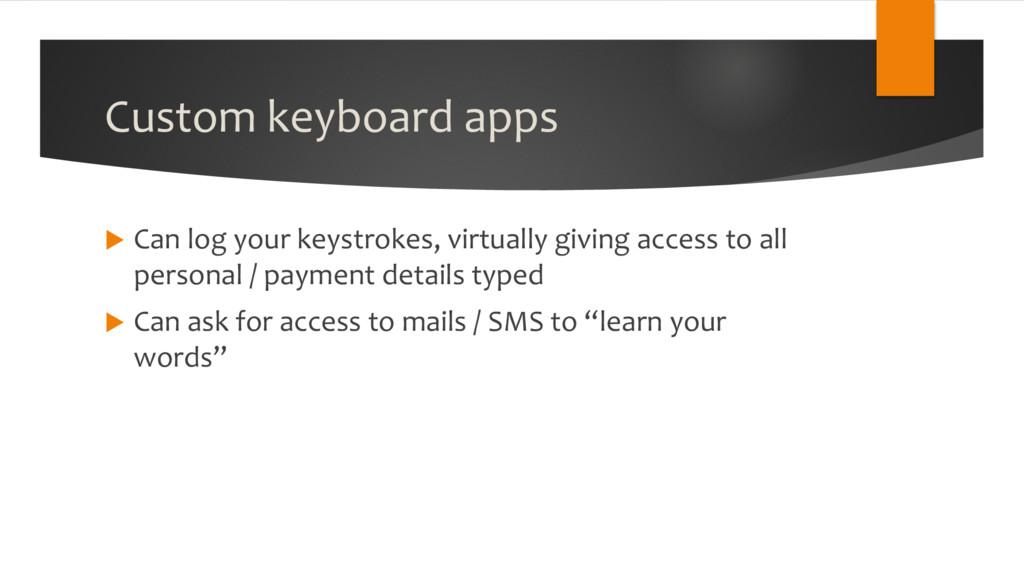 Custom keyboard apps u Can log your keystrokes,...