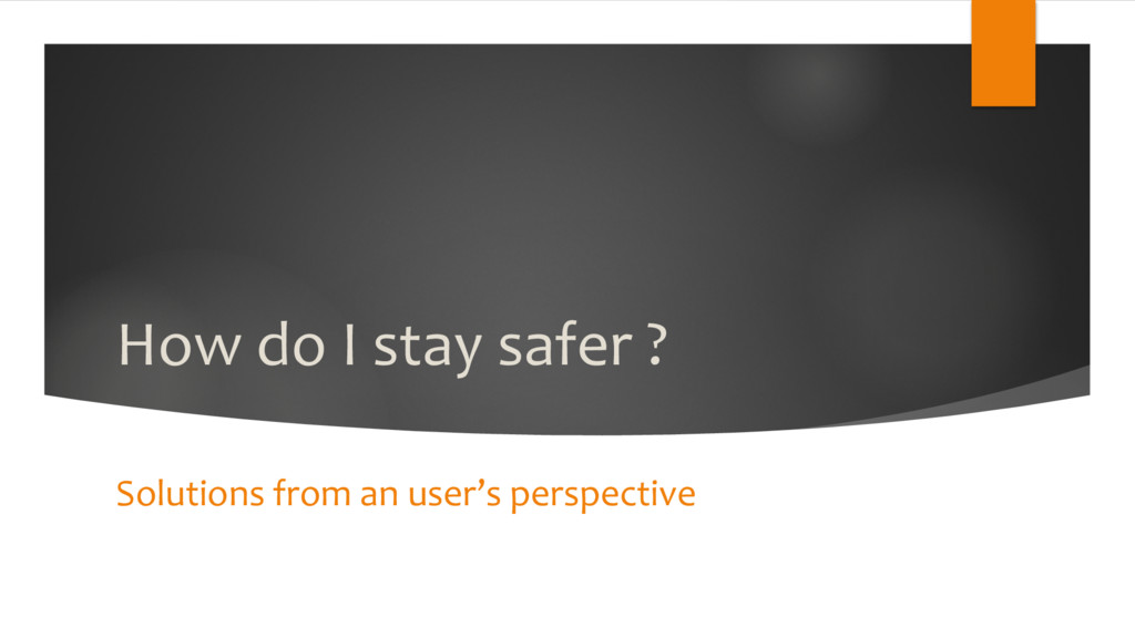 How do I stay safer ? Solutions from an user's ...