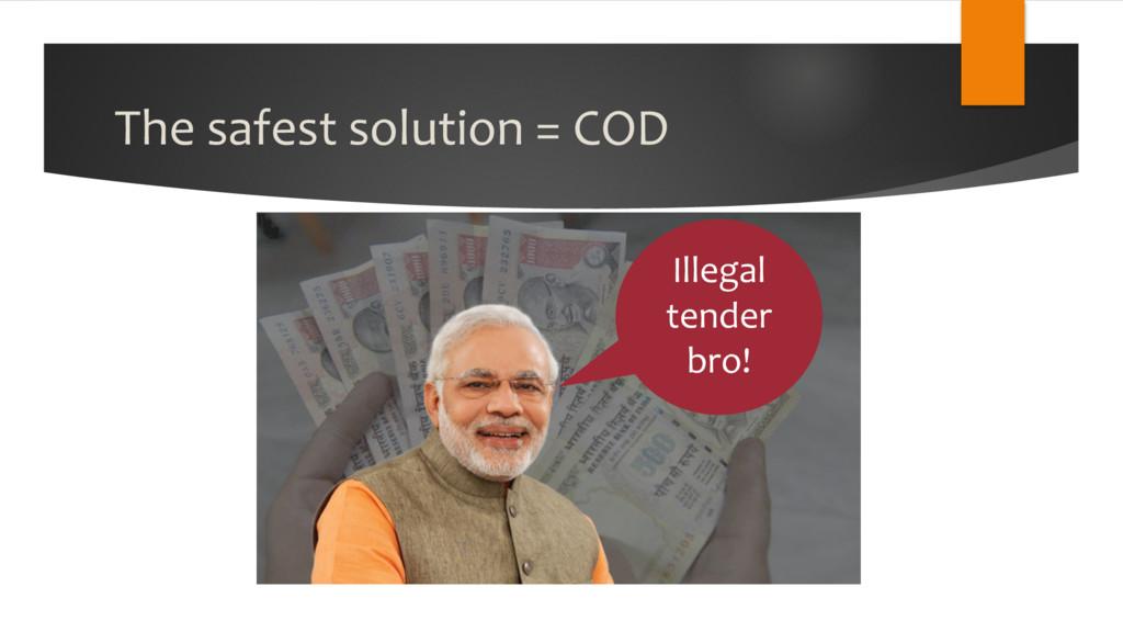 The safest solution = COD Illegal tender bro!
