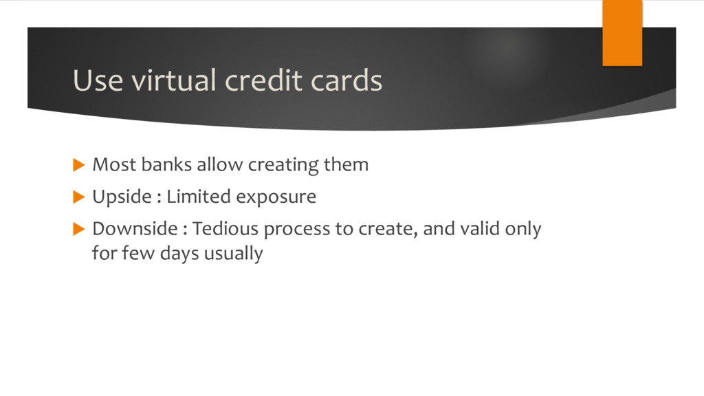 Use virtual credit cards u Most banks allow cre...