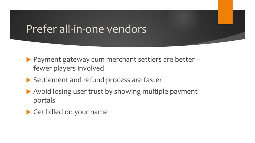 Prefer all-in-one vendors u Payment gateway cum...