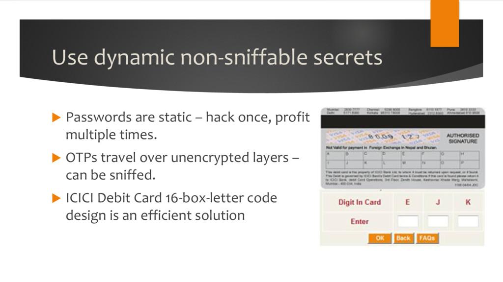 Use dynamic non-sniffable secrets u Passwords a...