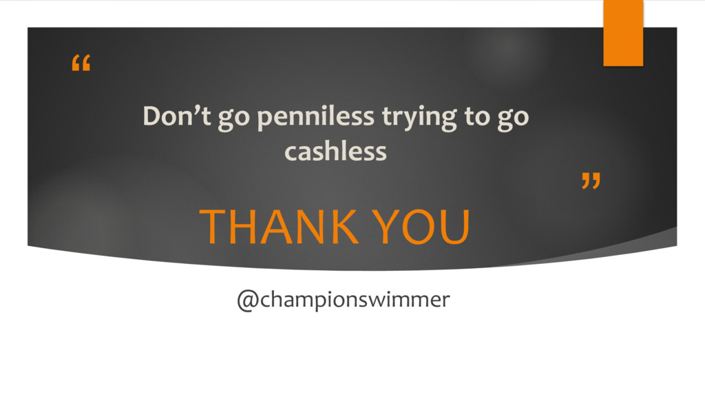 """"""" """" Don't go penniless trying to go cashless TH..."""